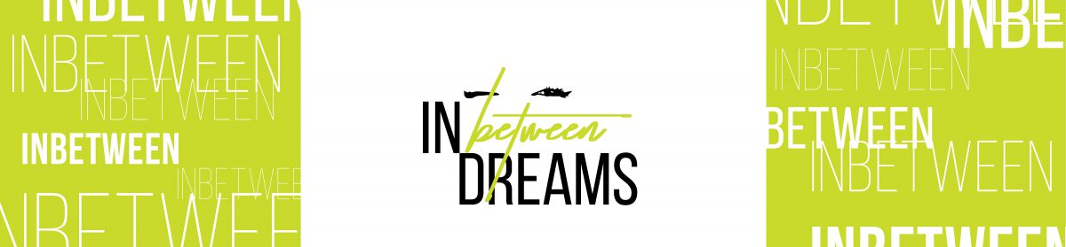 In(Between) Dreams
